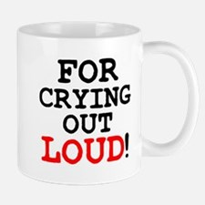 FOR CRYING OUT LOUD! Small Mug