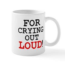 FOR CRYING OUT LOUD! Small Mug