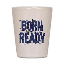 Born Ready Shot Glass