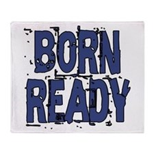 Born Ready Throw Blanket