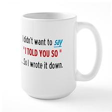 I TOLD YOU SO Mug