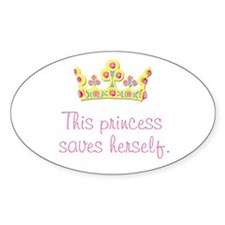 """""""This Princess Saves Herself"""" Oval Decal"""