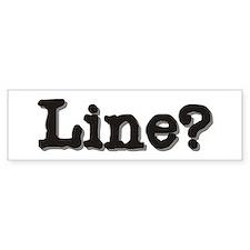 Line? Bumper Bumper Sticker