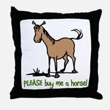 Buy me a horse saying Throw Pillow