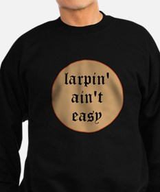 larpin aint easy dark sweatshirt