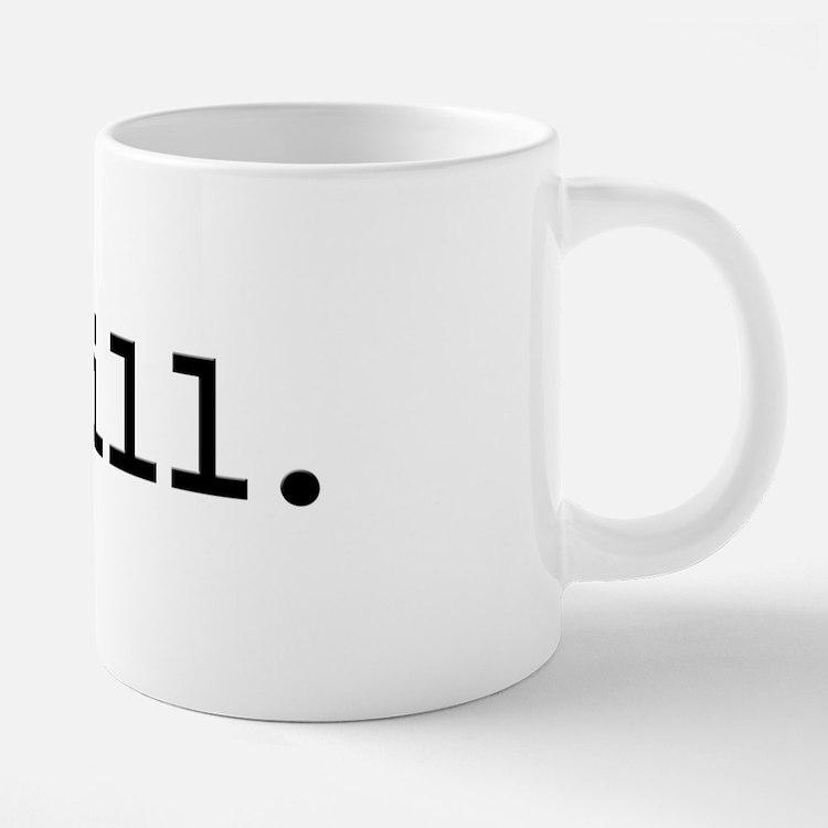 chill. Mugs