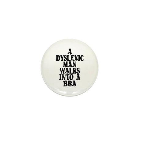 DYSLEXIC MAN WALKS INTO A BRA Mini Button (10 pack
