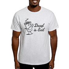 Decaf is Evil T-Shirt