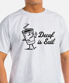 Decaf is Evil T-Shirt