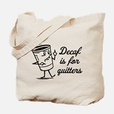 Decaf is for Quitters Tote Bag