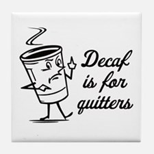 Decaf is for Quitters Tile Coaster