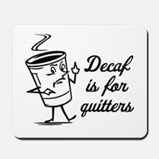 Decaf is for Quitters Mousepad