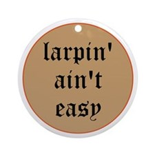 larpin aint easy ornament (round)
