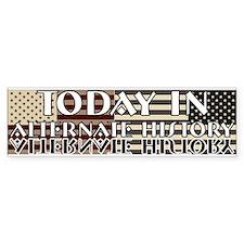 Today In Alternate History Bumper Bumper Sticker