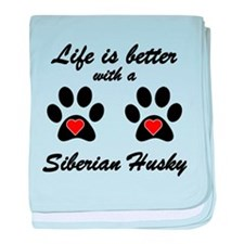 Life Is Better With A Siberian Husky baby blanket