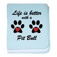 Life Is Better With A Pit Bull baby blanket