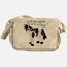 Is it too soon to ask for a Pony Messenger Bag