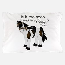 Is it too soon to ask for a Pony Pillow Case