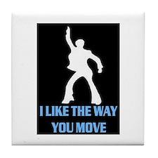 I LIKE THE WAY YOU MOVE Tile Coaster