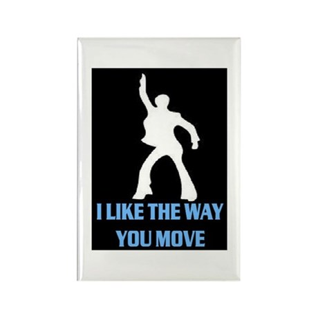 I LIKE THE WAY YOU MOVE Rectangle Magnet (10 pack)