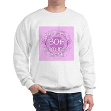 30th Birthday For Mom (Floral) Sweatshirt