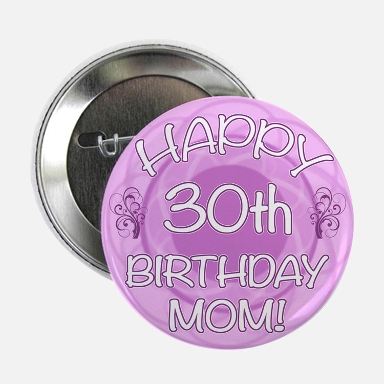"""30th Birthday For Mom (Floral) 2.25"""" Button"""