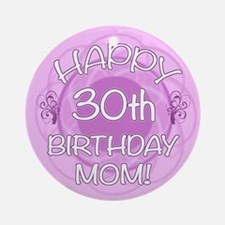 30th Birthday For Mom (Floral) Ornament (Round)