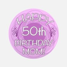 "50th Birthday For Mom (Floral) 3.5"" Button"