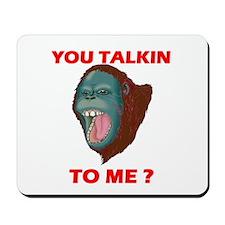 TALKIN TO ME? Mousepad