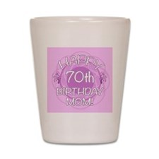 70th Birthday For Mom (Floral) Shot Glass