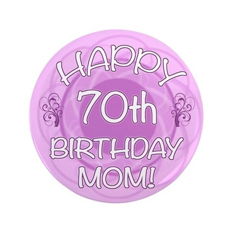 """70th Birthday For Mom (Floral) 3.5"""" Button"""