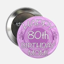 "80th Birthday For Mom (Floral) 2.25"" Button (10 pa"
