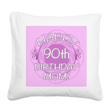 90th Birthday For Mom (Floral) Square Canvas Pillo