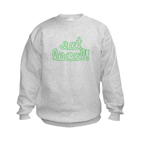 Eat Local! Sweatshirt