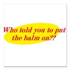 Who Told You To Put The Balm On?? Square Car Magne