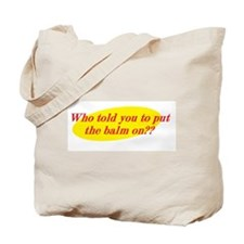 Who Told You To Put The Balm On?? Tote Bag