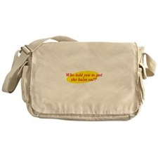 Who Told You To Put The Balm On?? Messenger Bag