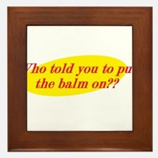 Who Told You To Put The Balm On?? Framed Tile