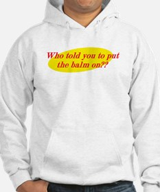 Who Told You To Put The Balm On?? Hoodie