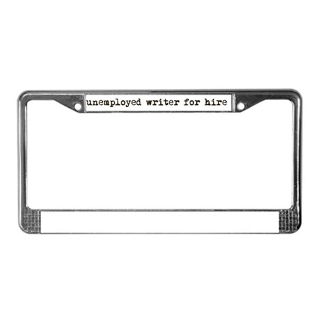 unemployed writer for hire License Plate Frame