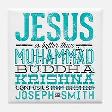 Jesus Is Better Tile Coaster
