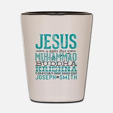 Jesus Is Better Shot Glass
