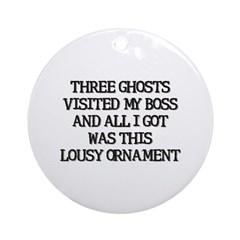 Three Ghosts Visited my Boss Ornament (Round)