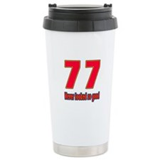 77 Never Looked So Good Travel Coffee Mug