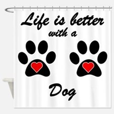 Life Is Better With A Dog Shower Curtain