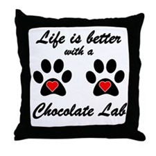 Life Is Better With A Chocolate Lab Throw Pillow