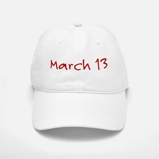 March 13 Baseball Baseball Cap