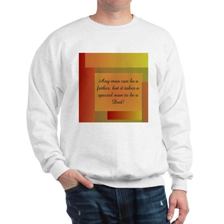 ANY MAN CAN BE A FATHER Sweatshirt