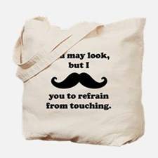 I Mustache You To Refrain From Touching Tote Bag