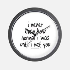 NEVER KNEW HOW NORMAL I WAS Wall Clock